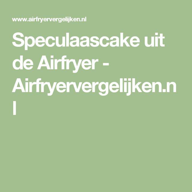 Speculaascake uit de Airfryer - Airfryervergelijken.nl