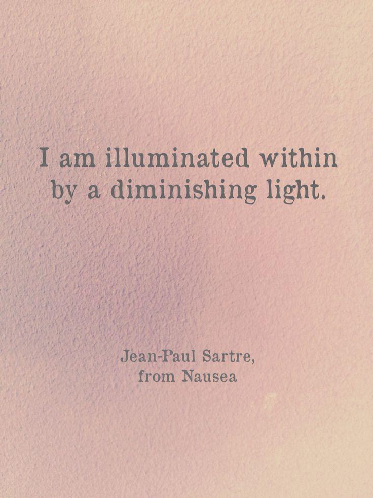 """""""Illuminated within ..."""" -Jean-Paul Sartre"""