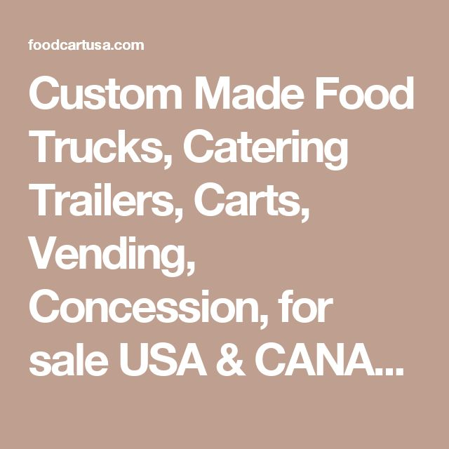 Custom Made Food Trucks, Catering Trailers, Carts, Vending, Concession, for sale USA & CANADA - FoodCartUSA