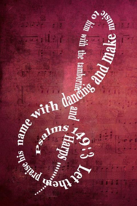 """Psalm 149:3 <3 """"Let them praise His name in the dance: let them sing praises unto Him with the timbrel and harp."""""""