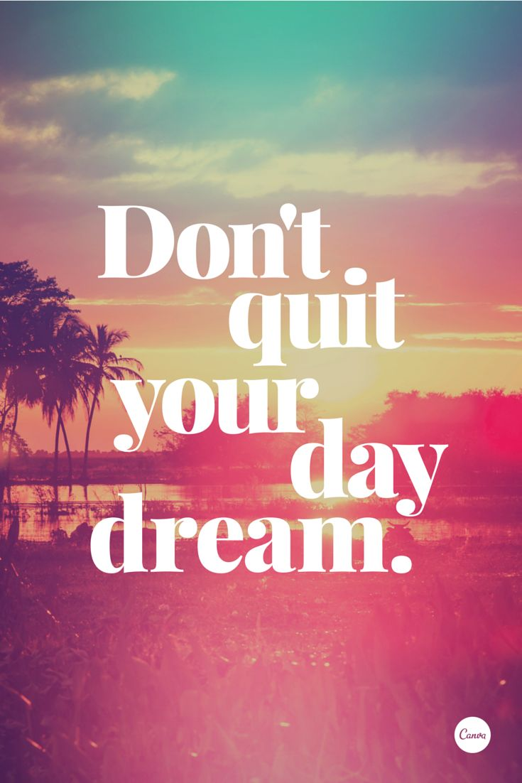 Inspirational Quotes About Positive: Don't Quit Your Daydream #inspiration #quote