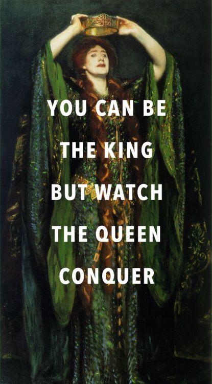 VOUS POUVEZ ÊTRE LE ROI MAIS VOYEZ LA CONQUÊTE DE LA REINE / YOU CAN BE THE KING BUT WATCH THE QUEEN CONQUER