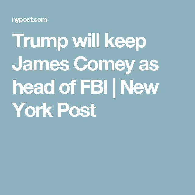 Trump will keep James Comey as head of FBI | New York Post