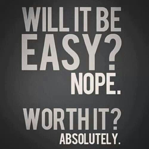 Will it be easy? Nope. Worth it? Absolutly!