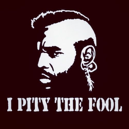"""""""I pity the fool."""" Mr T #quote #quotes #mrt #pity #fool @Trevor James Drinen"""