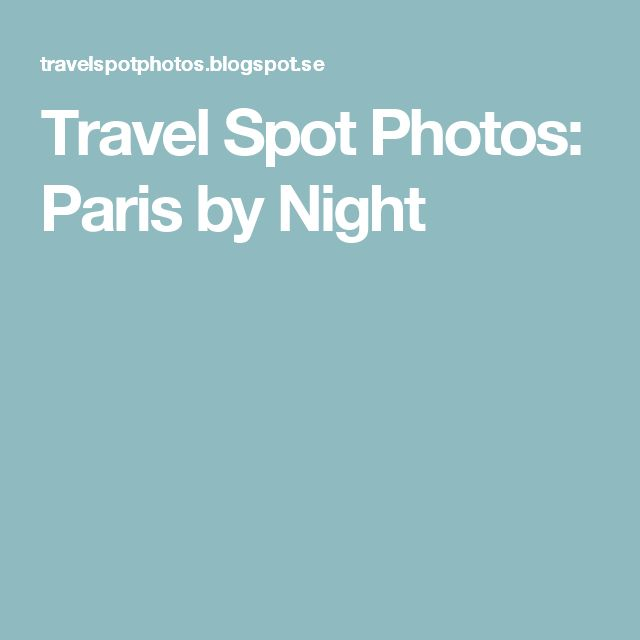 Travel Spot Photos: Paris by Night