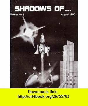 Shadows Of... Science Fiction and Fantasy Magazine, Volume 3 Dawn Atkins, B. A. Clark, Mike McQuay, Randy Farran, Frank Hamer, Michael Andrews, Steve Long, Kevin Hopkins, Tim Frayser ,   ,  , ASIN: B003JYJXMK , tutorials , pdf , ebook , torrent , downloads , rapidshare , filesonic , hotfile , megaupload , fileserve