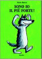 ::: Babalibri ::: Sono io il più forte. La storia di un lupo presuntuoso che trova chi lo rimette al suo posto.