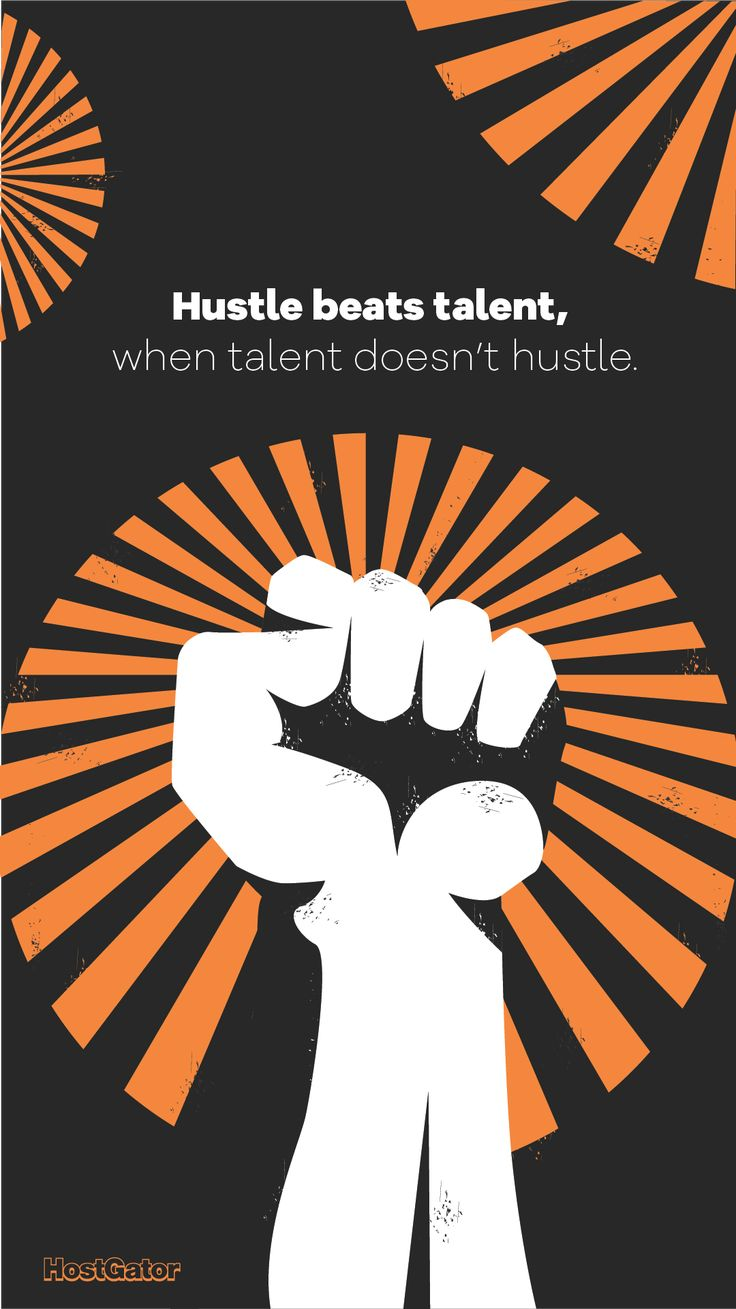 """Hustle beats talent, when talent doesn't hustle."""