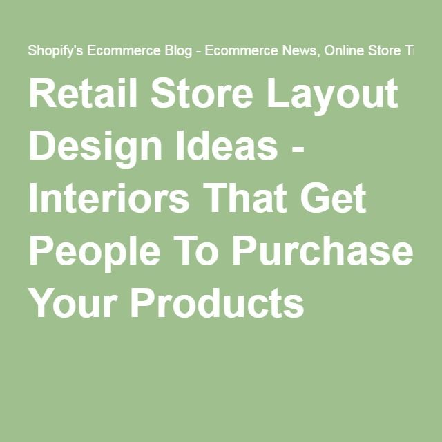 Retail Store Layout Design Ideas - Interiors That Get People To Purchase Your Products