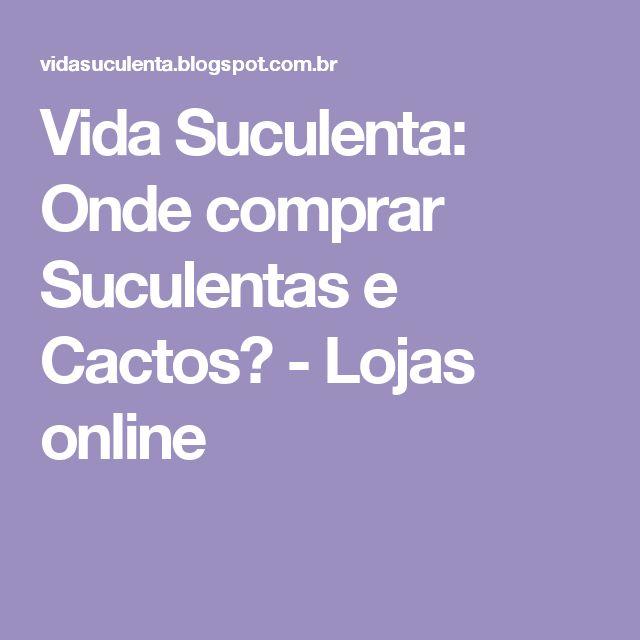 Vida Suculenta: Onde comprar Suculentas e Cactos? - Lojas online