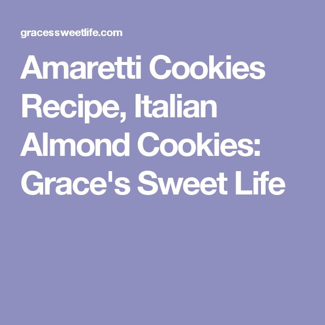 Amaretti Cookies Recipe, Italian Almond Cookies: Grace's Sweet Life