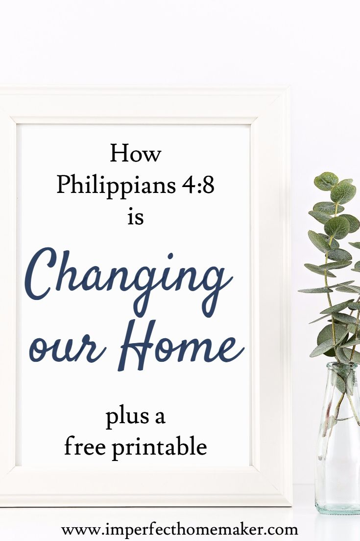 how philippians 4:8 is changing our home life    Christian homemaking