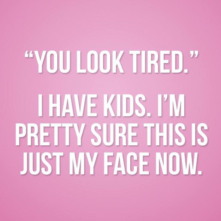 Funny Tired Mom Meme : Quot you look tired funny quotes pinterest mom best