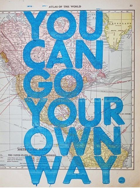 """""""You Can Go Your Own Way"""" #travel #quotes P.S. It's MUCH more fun that way!"""