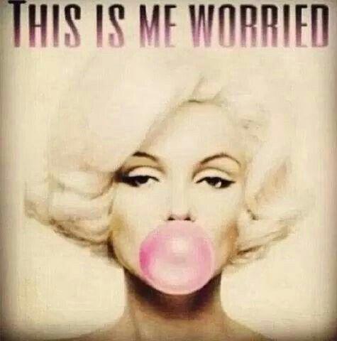 This is me worried!! Bwahahaha!!!