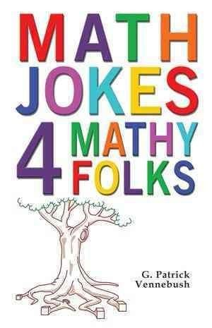 Math Jokes 4 Mathy Folks is an absolute gem...---Jim Rubillo Professor Emeritus, Bucks County Community College, Newtown, PA The jokes in this book are well-chosen and cover a wide spectrum, from joke