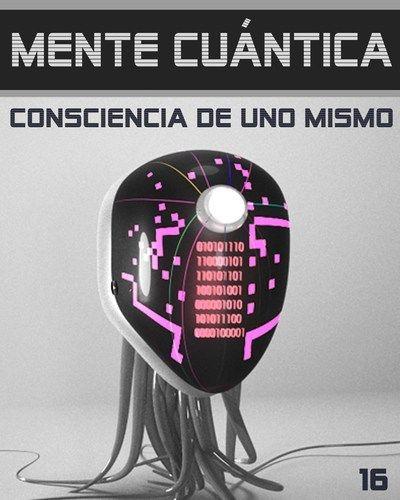 Mente Cuántica - Consciencia de Uno Mismo - Paso 16 « EQAFE