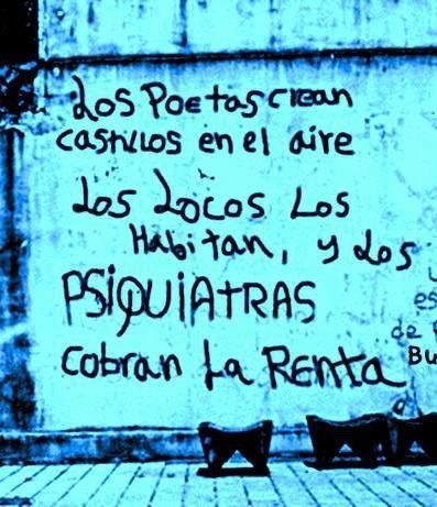 Poets create castles in the sky, the crazies live in them and the shrinks charge rent. | Los poetas crean castillos en el aire, los locos los habitan, y los psiquiatras cobran la renta.