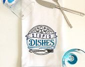 Stupid dishes embroidered tea towel