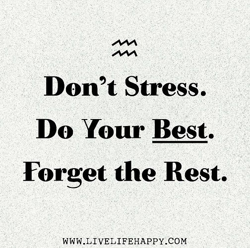 Don't stress. Do your best. Forget the rest. | Don't stress.… | Flickr