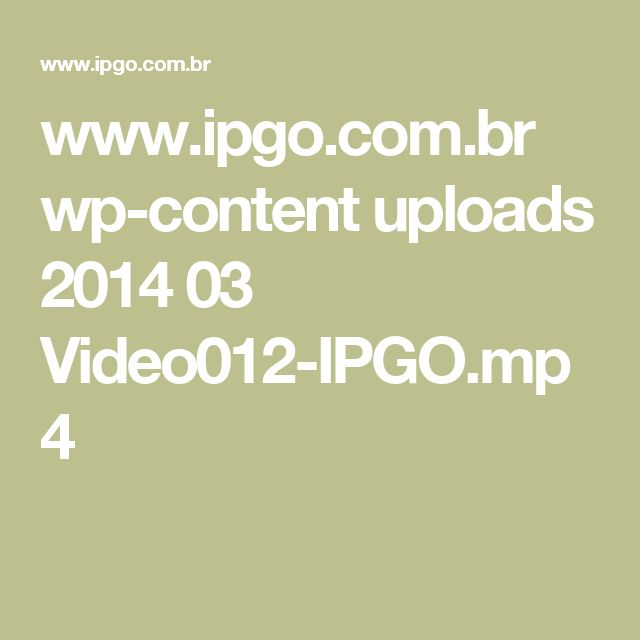 www.ipgo.com.br wp-content uploads 2014 03 Video012-IPGO.mp4