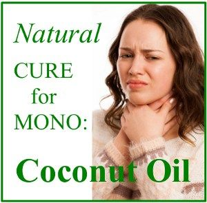 Natural Cure for Mono:  Coconut Oil.  Reduce and shorten mono symptoms.