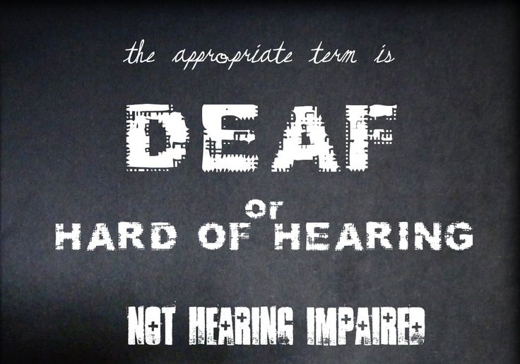 """""""Deaf"""" or """"Hard of Hearing"""" are preferred over """"hearing impaired"""" which is culturally distasteful and has a negative, derogatory connotation."""
