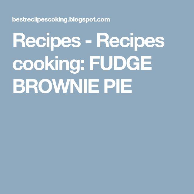 Recipes - Recipes cooking: FUDGE BROWNIE PIE
