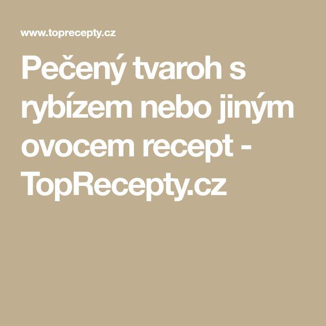 Pečený tvaroh s rybízem nebo jiným ovocem recept - TopRecepty.cz