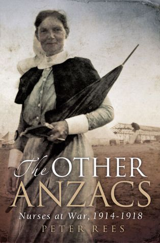 The Other Anzacs: Nurses at War 1914-1918 by Peter Rees