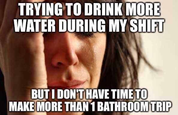 The struggle is real........ I usually managed to get in the water and to realize that I hadn't urinated in hours about the time I started emptying Foley caths for I&Os.
