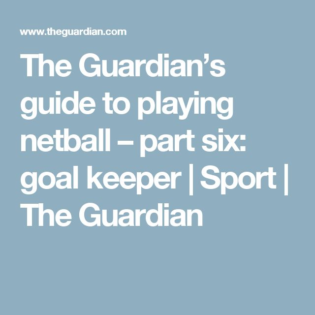 The Guardian's guide to playing netball – part six: goal keeper   Sport   The Guardian