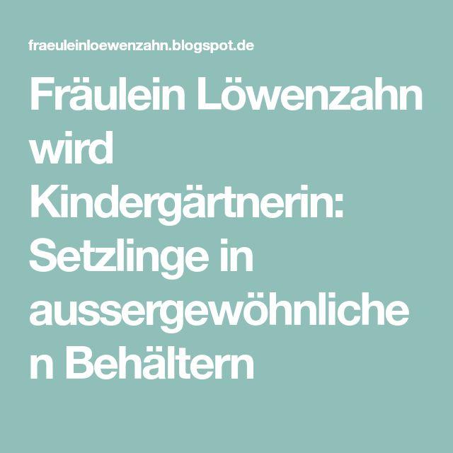 Fräulein Löwenzahn wird Kindergärtnerin: Setzlinge in aussergewöhnlichen Behältern