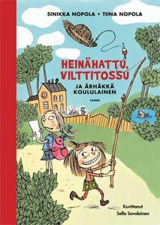 Sinikka Nopola & Tiina Nopola: Heinähattu, Vilttitossu ja ärhäkkä koululainen.