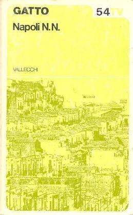 GATTO Alfonso (Salerno, 1909 - Capalbio, Grosseto, 1976) Napoli N.N. Milano, Mondadori, (Il Tornale. Collezione di letteratura diretta da Niccolò Gallo e Vittorio Sereni), 1962.