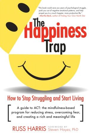 The Happiness Trap -  try this book if talking about your soul and spirituality is a bit to much. An easy to understand concept which makes us realise that happiness is a choice, not something that we will finally achieve one day.