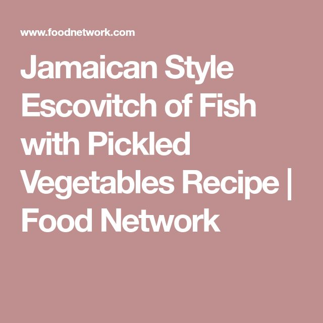 Jamaican Style Escovitch of Fish with Pickled Vegetables Recipe | Food Network