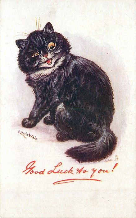 GOOD LUCK TO YOU! - I'm having a bit of a Louis Wain moment. They remind me of my mom who collected his work.