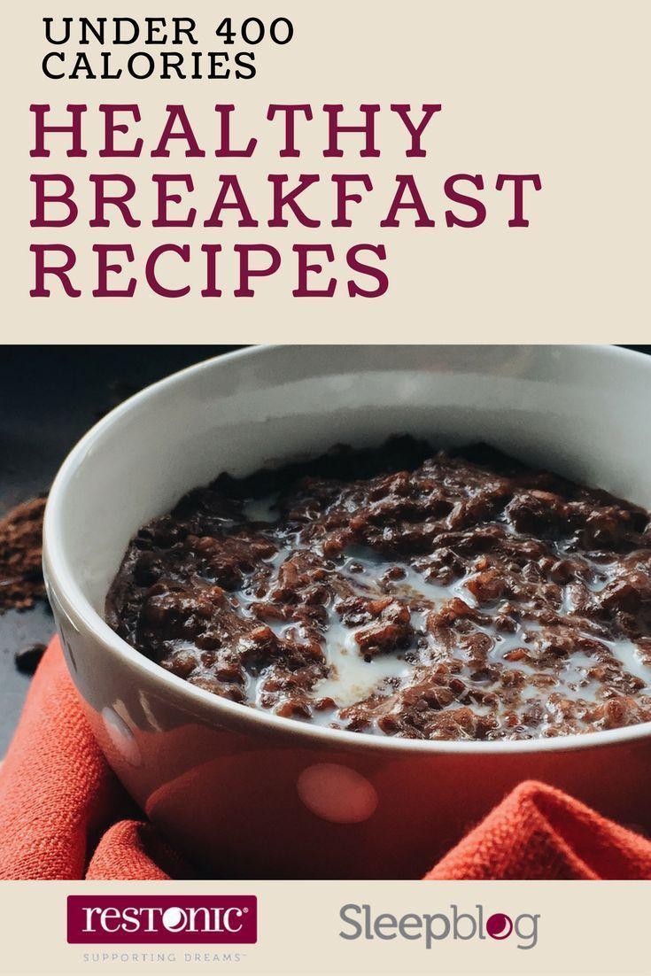 10 Healthy Breakfast Recipes Under 400 Calories Restonic In 2020 Low Calorie Breakfast Healthy Breakfast 10 Healthy Breakfast