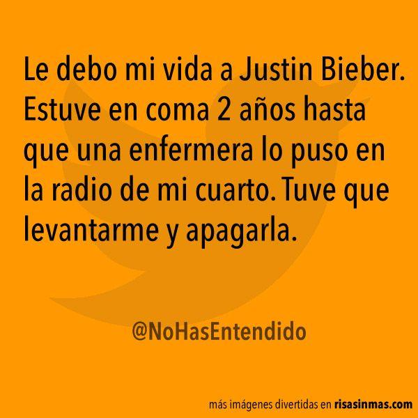 Le debo mi vida a Justin Bieber. Estuve en coma 2 años hasta que una enfermera lo puso en la radio de mi cuarto. Tuve que levantarme y apagarla.