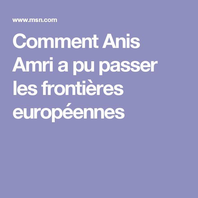 Comment Anis Amri a pu passer les frontières européennes