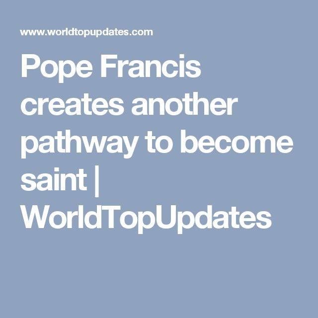 Pope Francis creates another pathway to become saint | WorldTopUpdates