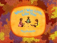 When I was little, like you - Mary Malbunka
