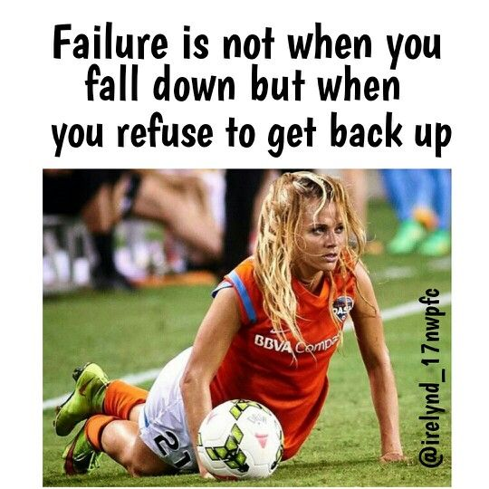 """failure is not when you fall down, but when you refuse to get back up."" Athlete, Motivation, Soccer Player"