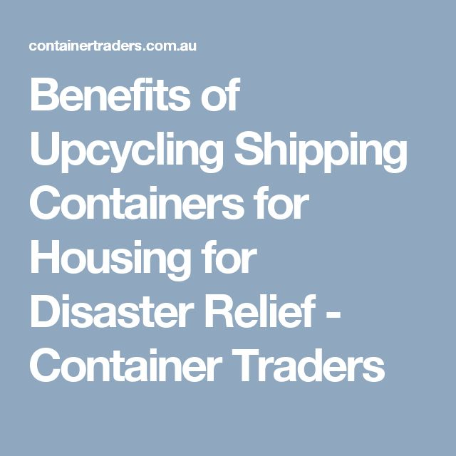 Benefits of Upcycling Shipping Containers for Housing for Disaster Relief - Container Traders