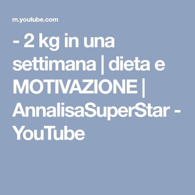 - 2 kg in una settimana   dieta e MOTIVAZIONE   AnnalisaSuperStar - YouTube