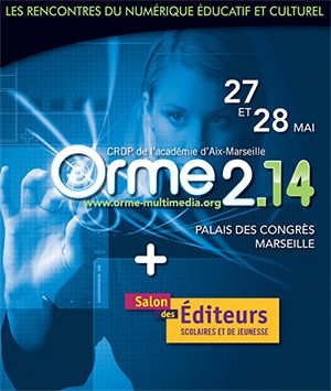 Rencontres de l'Orme au Parc Chanot : Ecole numérique : une école augmentée ?. Du 27 au 28 mai 2014 à Marseille.