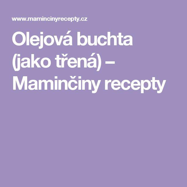Olejová buchta (jako třená) – Maminčiny recepty