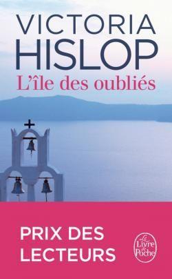 L'Île des oubliés - Victoria Hislop - Collection : Littérature & Documents - Le Livre de Poche